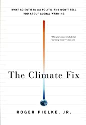 The Climate Fix: What Scientists and Politicians Won't Tell You About Global Warming