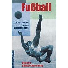 Fußball. Zur Geschichte eines globalen Sports
