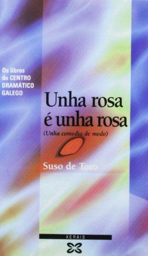 Unha rosa é unha rosa: Unha comedia de medo (Edición Literaria - Teatro - Os Libros Do Centro Dramático Galego) por Suso De Toro