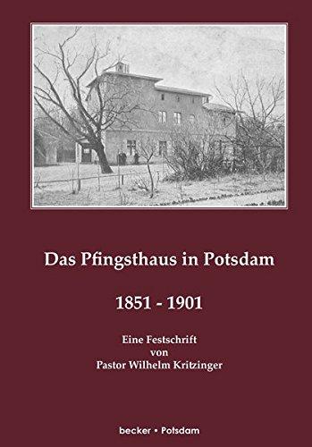 Das Pfingsthaus in Potsdam. 1851-1901. Potsdam 1901: Eine Festschrift von Pastor Wilhelm Kritzinger, zur Zeit Vorsitzender der Rettungsanstalt ... Potsdam. (Brandenburgische Kirchengeschichte) -