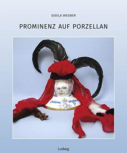 Prominenz auf Porzellan: Mit einer Einleitung von Peter-Christian Wegner