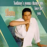 Songtexte von Glenn Medeiros - Nothing's Gonna Change My Love for You