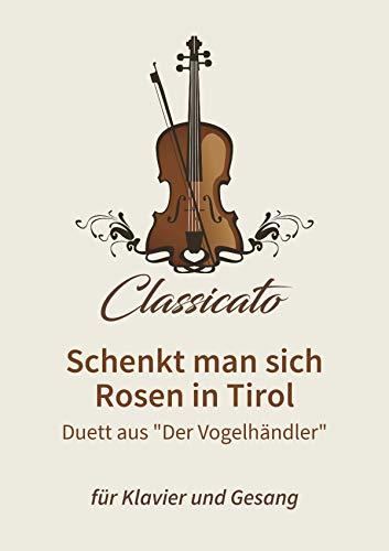 """Schenkt man sich Rosen in Tirol: Duett aus """"Der Vogelhändler"""""""