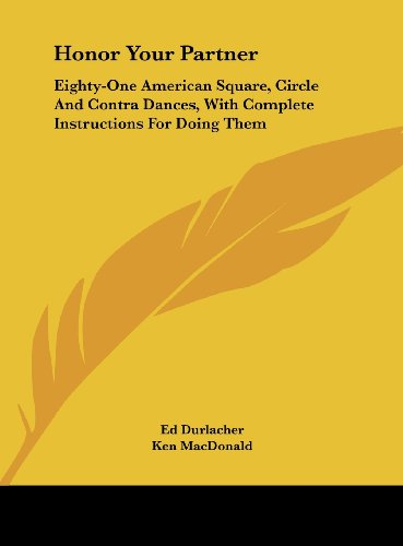 Honor Your Partner: Eighty-One American Square, Circle and Contra Dances, with Complete Instructions for Doing Them
