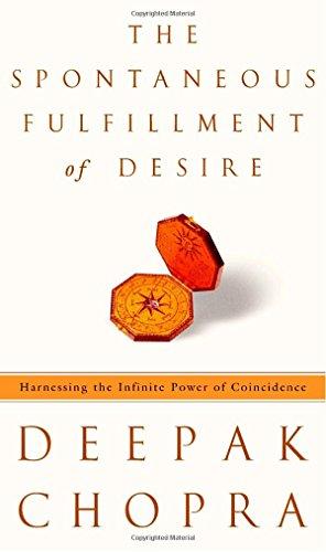 The Spontaneous Fulfillment of Desire: Harnessing the Infinite Power of Coincidence por Deepak Chopra
