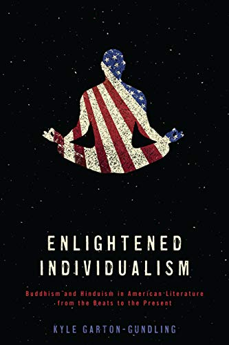 Enlightened Individualism: Buddhism and Hinduism in American Literature from the Beats to the Present (Literature, Religion, & Postsecular Stud) (English Edition)
