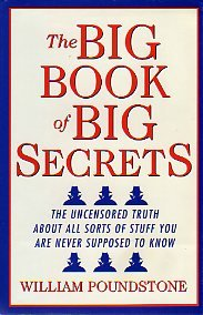 THE BIG BOOK OF BIG SECRETS, THE UNCENSORED TRUTH ABOUT ALL SORTS OF STUFF YOU ARE NEVER SUPPOSED TO KNOW