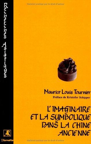L'imaginaire et la symbolique dans la Chine ancienne par Maurice Louis Tournier