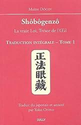 Shôbôgenzô, la vraie Loi, Trésor de l'Oeil : Traduction intégrale Tome 1