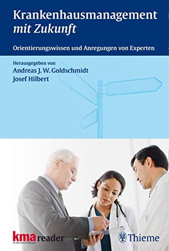 Krankenhausmanagement mit Zukunft: Orientierungswissen und Anregungen von Experten