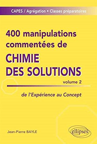 400 Manipulations Commentées de Chimie des Solutions Volume 2 de l'Expérience au Concept
