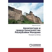 Arkhitektura i gradostroitel'stvo Respubliki Moldova: Panoramnyy obzor
