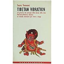 Tibetan vibration. «Il percorso del principio della durata della vita». Dall'antica medicina tibetana un metodo innovativo per vivere a lungo