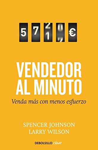 El vendedor al minuto: Venda más con menos esfuerzo (CLAVE) por Spencer/Wilson,Larry Johnson