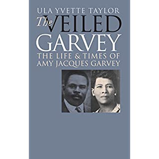 The Veiled Garvey: The Life and Times of Amy Jacques Garvey (Gender and American Culture)