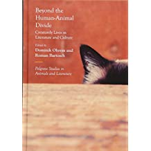 Beyond the Human-Animal Divide: Creaturely Lives in Literature and Culture (Palgrave Studies in Animals and Literature)