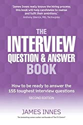 The Interview Question and Answer Book: How to be Ready to Answer the 155 Toughest Interview Questions by James Innes (2015-12-30)