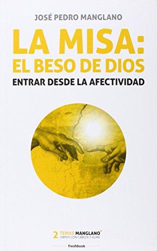 La misa: el beso de Dios: Entrar desde la afectividad (Temas Manglano)