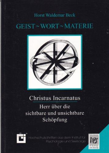 Geist - Wort - Materie: Christus Incarnatus - Herr ber die sichtbare und unsichtbare Schpfung (Livre en allemand)