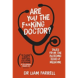 Are You the F**king Doctor?: Tales from the bleeding edge of medicine
