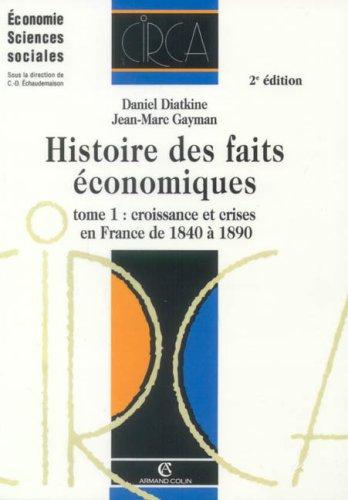 Histoire des faits économiques : Tome 1, Croissance et crises en France de 1840 à 1890
