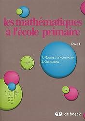 Les Mathématiques à l'école primaire, numéro 1, La résolution de problèmes et le langage mathématique, les nombres, la numérotation et les opérations [Broché]