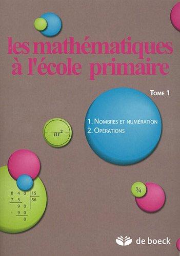 Les Mathématiques à l'école primaire, numéro 1, La résolution de problèmes et le langage mathématique, les nombres, la numérotation et les opérations [Broché] par De Boeck (2011)