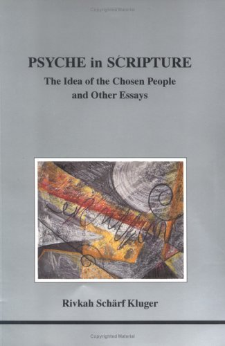 Psyche in Scripture: The Idea of the Chosen People and Other Essays (Studies in Jungian Psychology by Jungian Analysts)