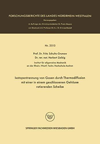 Isotopentrennung von Gasen durch Thermodiffusion mit einer in einem geschlossenen Gehäuse rotierenden Scheibe (Forschungsberichte des Landes Nordrhein-Westfalen)