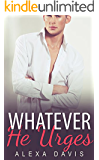Whatever He Urges (Whatever He, Book Seven) (An Alpha Billionaire Romance)
