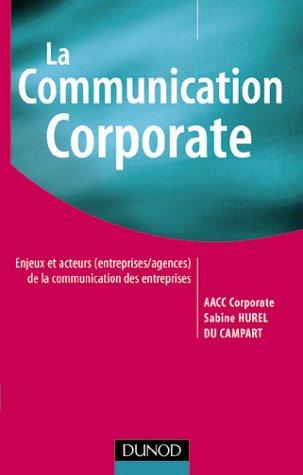 La communication corporate : L'aventure de la communication d'entreprise par Collectif