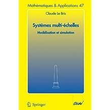 Systèmes multi-èchelles: Modelisation ET Simulation (Mathématiques et Applications)