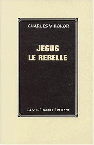 JESUS LE REBELLE. Le Jésus historique et l'historicité de la vie de Jésus
