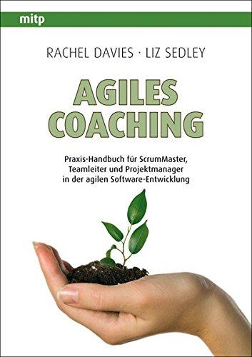 Agiles Coaching: Praxis-Handbuch für ScrumMaster, Teamleiter und Projektmanager in der agilen Software-Entwicklung