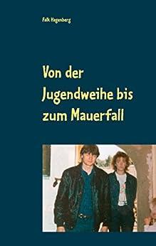 Von der Jugendweihe bis zum Mauerfall: Meine Jugend in der DDR (German Edition) by [Hagenberg, Falk]