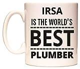 IRSA IS THE WORLD'S BEST PLUMBER Tazza di WeDoMugs