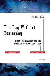 Day Without Yesterday: Lemaitre, Einstein, and the Birth of Modern Cosmology