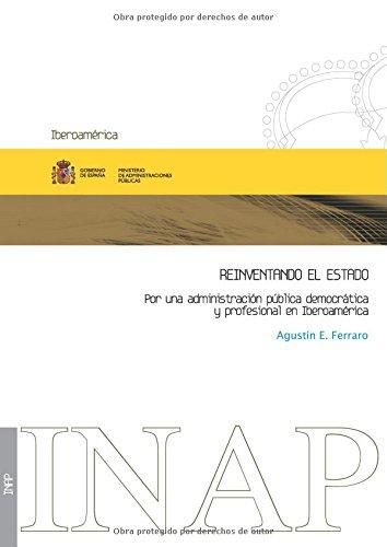 Reinventando el Estado: por una administración pública democrática y profesional en Iberoamérica por Agustin Ferraro