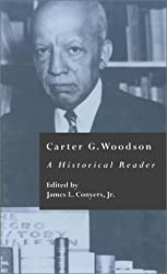 Carter G. Woodson: A Historical Reader: Crosscurrents in African American History: Vol 14