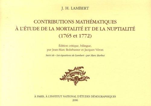 Contributions mathmatiques  l'tude de la mortalit et de la nuptialit (1765-1772) : Edition critique, bilingue ; suivi de Les quations de Lambert