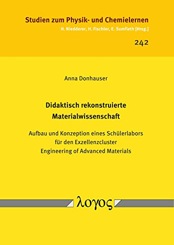 Didaktisch rekonstruierte Materialwissenschaft: Aufbau und Konzeption eines Schülerlabors für den Exzellenzcluster Engineering of Advanced Materials (Studien zum Physik- und Chemielernen, Band 242)