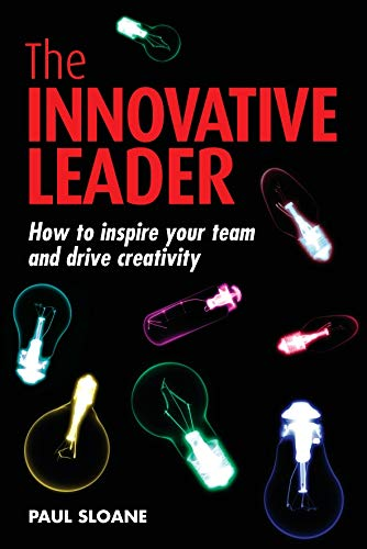 The Innovative Leader: How to Inspire your Team and Drive Creativity por Paul Sloane