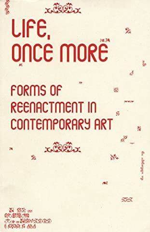 Life, Once More: Forms of Reenactment in Contemporary