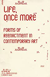 Life, Once More: Forms of Reenactment in Contemporary Art (Performance Art)