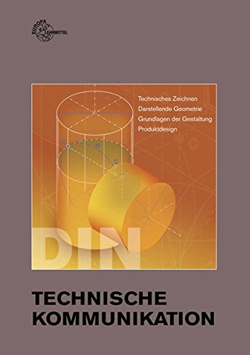 Technische Kommunikation: Technisches Zeichnen, Darstellende Geometrie, Grundlagen der Gestaltung, Produktdesign