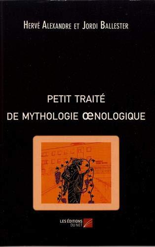 Petit traité de mythologie oenologique par  (Broché - Jan 31, 2019)