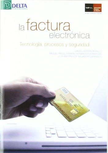 La factura electrónica: tecnología, procesos y seguridad por David Carrión Morillo