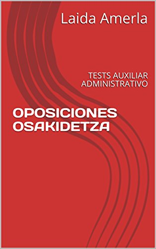 OPOSICIONES OSAKIDETZA: TESTS AUXILIAR ADMINISTRATIVO (actualizado con los exámenes de 2018)