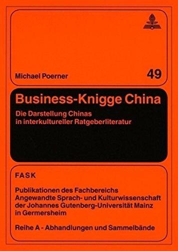 Business-Knigge China: Die Darstellung Chinas in interkultureller Ratgeberliteratur (FTSK. Publikationen des Fachbereichs Translations-, Sprach- und ... Gutenberg-Universität Mainz in Germersheim)
