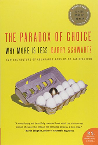 The Paradox of Choice: Why More is Less (P.S.)